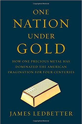 One Nation Under Gold: How One Precious Metal Has Dominated the American Imagination for Four Centuries