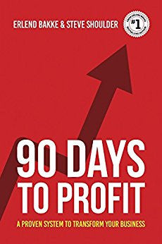 90 Days To Profit: A Proven System to Transform Your Business by by Erlend Bakke