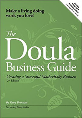The Doula Business Guide: Creating a Successful Motherbaby Business 2nd Edition 2nd Edition