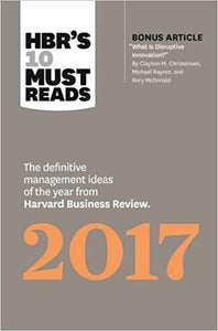 "HBR's 10 Must Reads 2017: The Definitive Management Ideas of the Year from Harvard Business Review (with bonus article ""What Is Disruptive Innovation?"") (HBR's 10 Must Reads)"