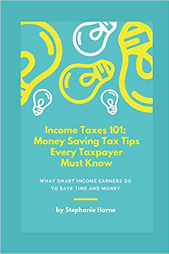 Income Taxes 101: Money Saving Tax Tips Every Taxpayer Must Know