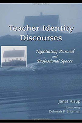 Teacher Identity Discourses: Negotiating Personal and Professional Spaces (NCTE-LEA Research Series in Literacy And Composition)