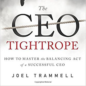 The CEO Tightrope: How to Master the Balancing Act of a Successful CEO