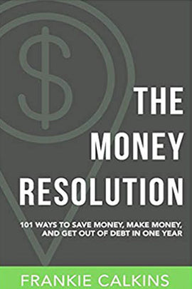 The Money Resolution: 101 Ways To Save Money, Make Money & Get Out Of Debt In One Year