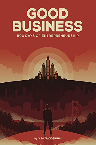 Good Business: 500 Days of Entrepreneurship