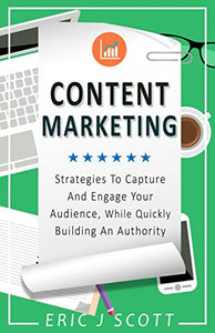 Content Marketing: Strategies To Capture And Engage Your Audience, While Quickly Building An Authority (Marketing Domination Book 5)
