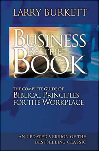 Business By The Book: Complete Guide of Biblical Principles for the Workplac