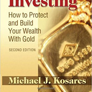 The ABCs of Gold Investing: How to Protect and Build Your Wealth with Gold