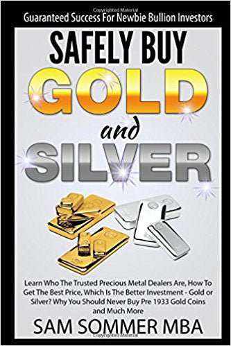 Guaranteed Success For Newbie Bullion Investors Safely Buy Gold and Silver: Learn Who The Trusted Precious Metal Dealers Are, How To Get The Best Price,Which Is The Better Investment-Gold or Silver?