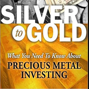Silver to Gold: What You Need To Know About Precious Metal Investing
