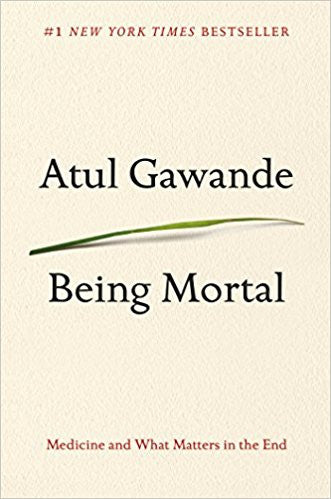 Being Mortal: Medicine and What Matters in the End Hardcover – Deckle Edge, October 7, 2014