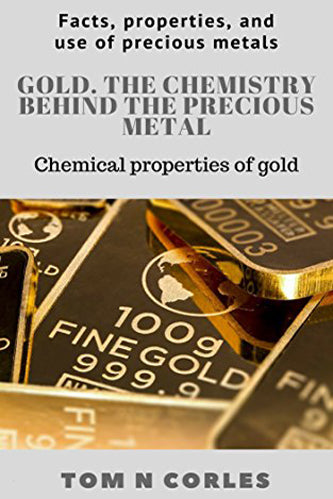 Gold. The chemistry behind the precious metal: Gold's chemical properties (Facts, properties, and use of precious metals)