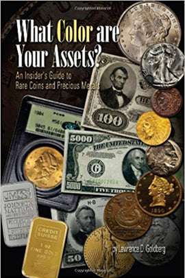 What Color are Your Assets: An Insider's Guide to Rare Coins and Precious Metals