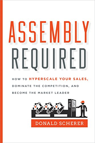 Assembly Required: How to Hyperscale Your Sales, Dominate the Competition, and Become the Market Leader