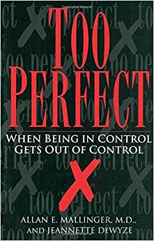 Too Perfect: When Being in Control Gets Out of Control by by Jeannette Dewyze