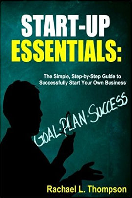 How to Start a Business: Startup Essentials-The Simple, Step-by-Step Guide to Successfully Start Your Own Business (Online Business, Small Business, ... (Business Startup for Newbies) (Volume 2)