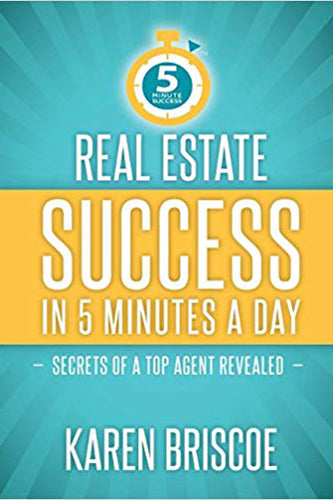 Real Estate Success in 5 Minutes a Day: Secrets of a Top Agent Revealed (5 Minute Success) (Volume 1)