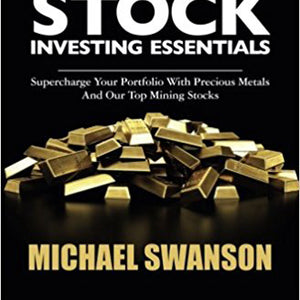 The New Gold Stock Investing Essentials: Supercharge Your Portfolio With Precious Metals And Our Top Mining Stocks