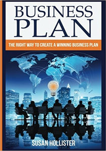 Business Plan: The Right Way To Create A Winning Business Plan (Series: Essential Tools and Techniques For A Winning Business Plan & Strategies for ... Up and Project Management Guide) (Volume 1)