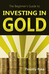 Investing in Gold: The Beginner's Guide