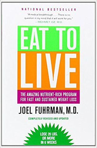 Eat to Live: The Amazing Nutrient-Rich Program for Fast and Sustained Weight Loss, Revised Edition Paperback – January 5, 2011