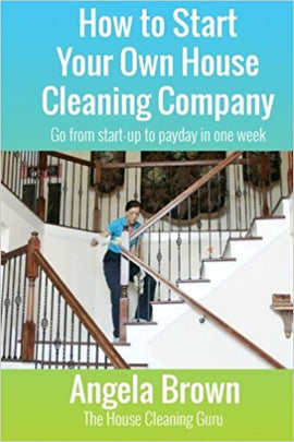 How to Start Your Own House Cleaning Company: Go from startup to payday in one week (Savvy Cleaner Fast Track to Success) (Volume 1)