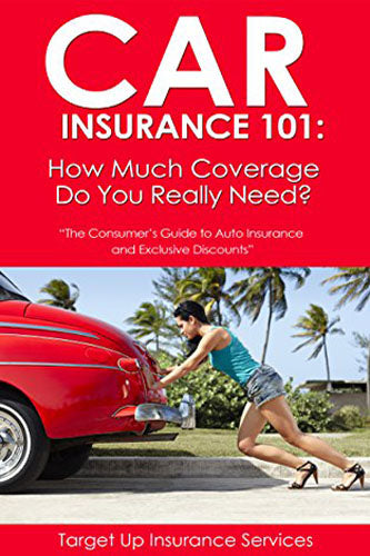Car Insurance 101: How Much Coverage Do You Really Need?: The Consumer's Guide To Auto Insurance and Exclusive Discounts