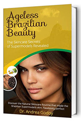 The Brazilian Skincare Secrets Guide to Ageless Beauty: The Brazilian Beauty Guide: Skincare Secrets, and Health Tips of Supermodels Revealed