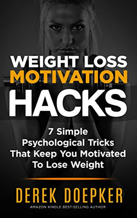 Weight Loss Motivation Hacks: 7 Psychological Tricks That Keep You Motivated To Lose Weight  Audiobook – Unabridged Derek Doepker