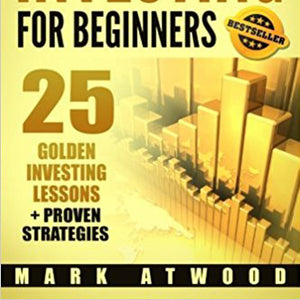 Stock Market Investing For Beginners: 25 Golden Investing Lessons + Proven Strategies
