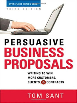 Persuasive Business Proposals: Writing to Win More Customers, Clients, and Contracts