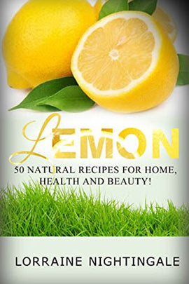 LEMON: 50 Natural Recipes for Home, Health and Beauty!