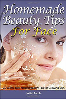 Homemade Beauty Tips for Face: 30 of the Best Natural Beauty Tips for Glowing Skin