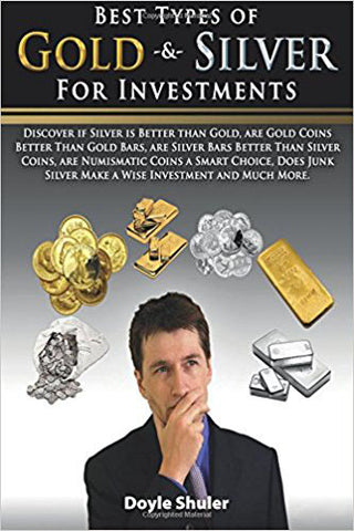 Best Types of Gold & Silver For Investments: Discover If Silver Is Better Than Gold, Are Gold Coins Better Than Gold Bars, Are Silver Bars Better Than ... Silver Make A Wise Investment And Much More