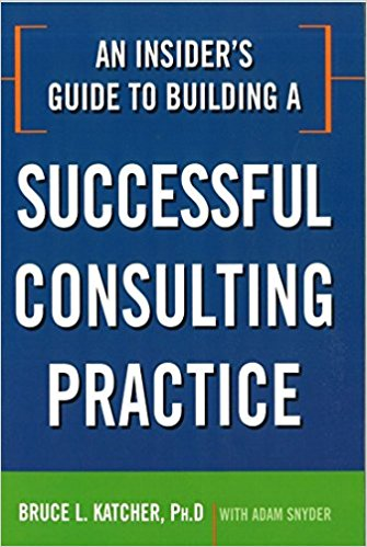 An Insider's Guide to Building a Successful Consulting Practice Paperback – March 10, 2010