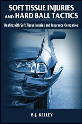 Soft Tissue Injuries and Hard Ball Tactics: Dealing With Soft Tissue Injuires and Insurance Companies
