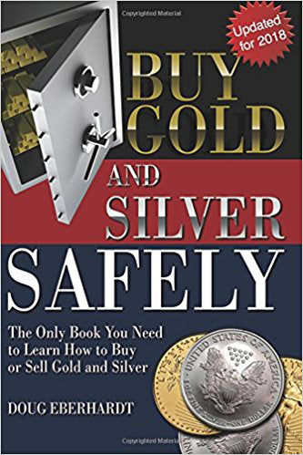 Buy Gold and Silver Safely - Updated for 2018: The Only Book You Need to Learn How to Buy or Sell Gold and Silver