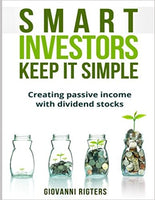 Smart Investors Keep It Simple: Creating passive income with dividend stocks by Giovanni Rigters