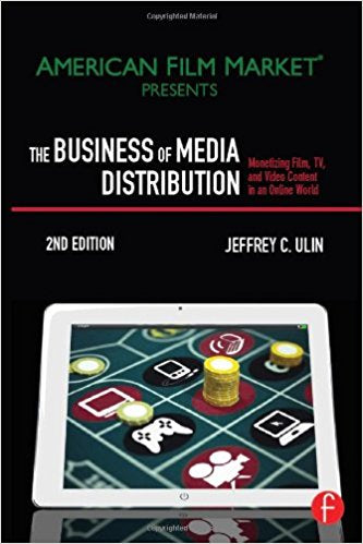The Business of Media Distribution: Monetizing Film, TV, and Video Content in an Online World (American Film Market Presents)