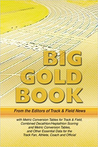Track & Field News' Big Gold Book: Metric Conversion Tables for Track & Field, Combined Decathlon/Heptathlon Scoring and Metric Conversion Tables, and ... the Track Fan, Athlete, Coach and Official