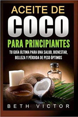 Aceite de coco para principiantes (Health, Beauty, Weight Loss, Wellness) (Volume 2) (Spanish Edition)