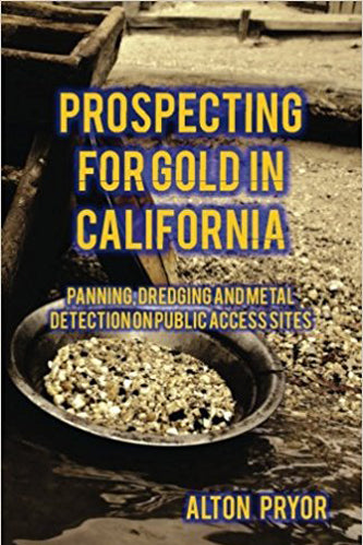 Prospecting for Gold in California: Panning, Dredging and Metal Detection on Public Access Sites