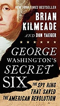 George Washington's Secret Six: The Spy Ring That Saved America