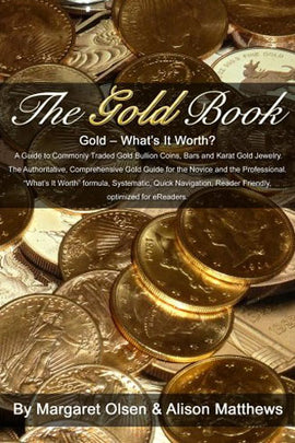 The Gold Book: What's It Worth? A Guide to Commonly Traded Gold Bullion Coins, Bars and Karat Gold Jewelry