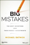 Big Mistakes: The Best Investors and Their Worst Investments (Bloomberg) by Michael Batnick