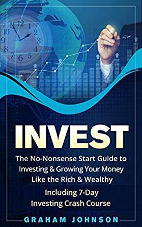 nvesting for Beginners: The 10 Irrefutable Laws Of Smart Investing and Growing Passive Income Streams (Trading Series Book 4) by Graham Johnson