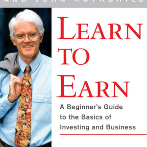 Learn to Earn: A Beginner's Guide to the Basics of Investing and Business by Peter Lynch