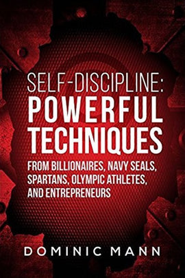 Self-Discipline: How to Develop the Mindset, Mental Toughness and Self-Discipline of a U.S. Navy SEAL by Dominic Mann