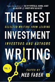 The Best Investment Writing: Selected writing from leading investors and authors by Meb Faber