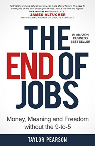 The End of Jobs: Money, Meaning and Freedom Without the 9-to-5 by Taylor Pearson